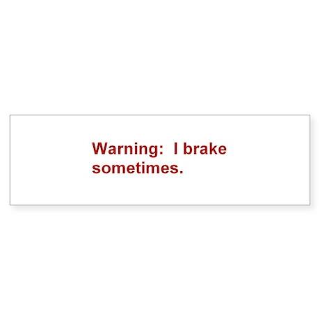 Warning: I brake . . . Sticker (Bumper)
