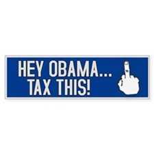 Hey Obama... Tax This! Bumper Bumper Sticker