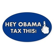 Hey Obama... Tax This! Oval Decal