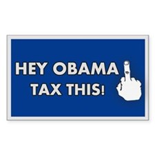 Hey Obama... Tax This! Rectangle Decal
