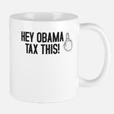 Hey Obama... Tax This! Mug