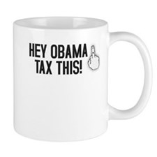 Hey Obama... Tax This! Mug