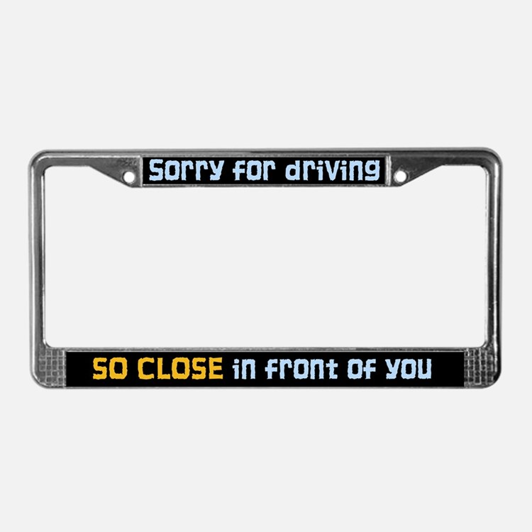 Sorry for Driving License Plate Frame