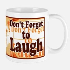 Do not forget to Laught Mug