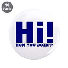 "HI! HOW YOU DOIN'? 3.5"" Button (10 pack)"