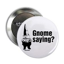 "Gnome Saying? 2.25"" Button"