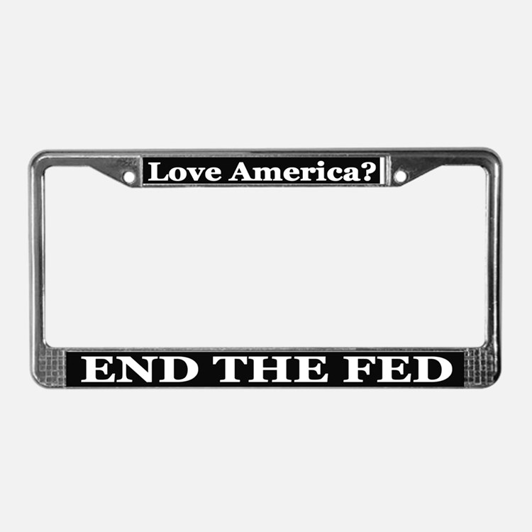 Love America? End The Fed - License Plate Frame