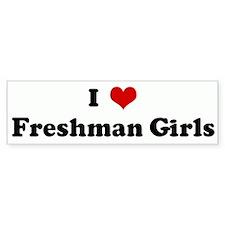 I Love Freshman Girls Bumper Bumper Sticker