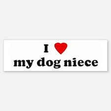 I Love my dog niece Bumper Bumper Bumper Sticker
