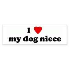 I Love my dog niece Bumper Bumper Sticker