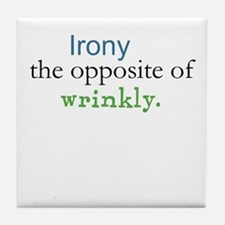 Irony The Opposite of Wrinkly Tile Coaster