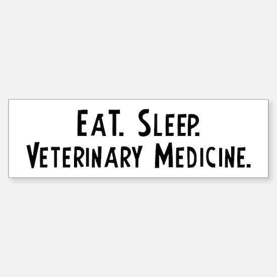 Eat, Sleep, Veterinary Medici Bumper Bumper Bumper Sticker