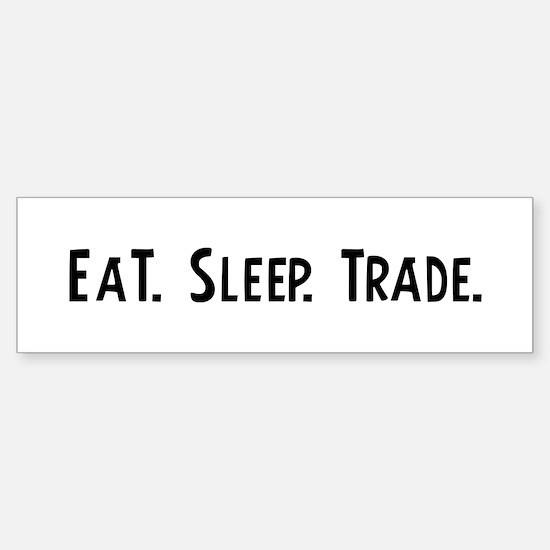 Eat, Sleep, Trade Bumper Bumper Bumper Sticker