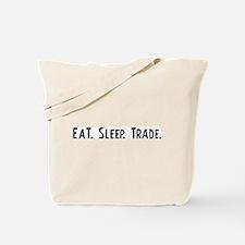 Eat, Sleep, Trade Tote Bag