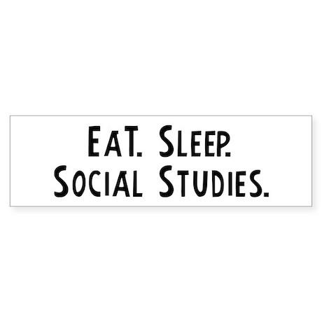 Eat, Sleep, Social Studies Bumper Sticker