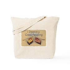 I Deserve a Good Paddling Tote Bag