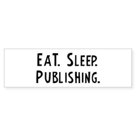 Eat, Sleep, Publishing Bumper Sticker