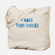 Poor Choices Tote Bag