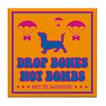 Drop Bones Not Bombs- Dachshund Tile Coaster