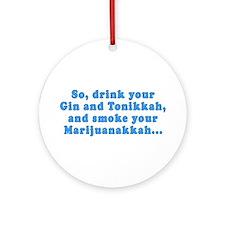 'Gin and Tonikkah, Marijuanakkah' Ornament (Round)