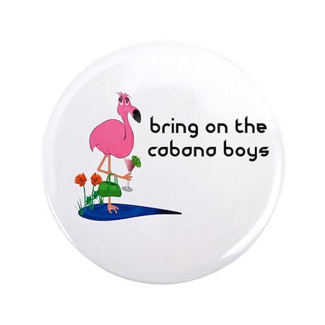 Bring on the Cabana Boys Button