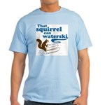 That Squirrel Can Waterski Light T-Shirt