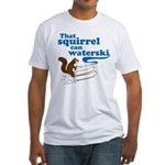 That Squirrel Can Waterski Fitted T-Shirt