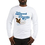 That Squirrel Can Waterski Long Sleeve T-Shirt