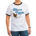 That Squirrel Can Waterski Ringer T