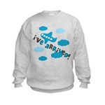 I've Arrived Kids Sweatshirt