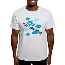 I've Arrived T-Shirt