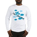 I've Arrived Long Sleeve T-Shirt