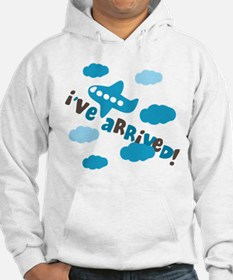 I've Arrived Hoodie