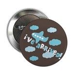 "I've Arrived 2.25"" Button (100 pack)"