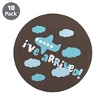 "I've Arrived 3.5"" Button (10 pack)"
