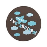 "I've Arrived 3.5"" Button (100 pack)"