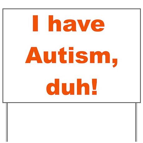 Autism duh! Yard Sign