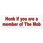 Honk...member of The Mob. Bumper Sticker (50 pk)