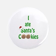 "I ate Santa's Cookies 3.5"" Button"