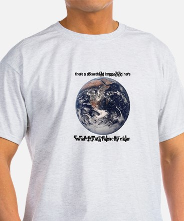 For What It's Worth T-Shirt