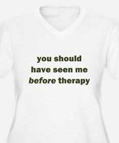 should have seen me before T-Shirt