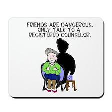 friends are dangerous Mousepad