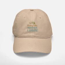 Wishing I Was Fishing Baseball Baseball Cap