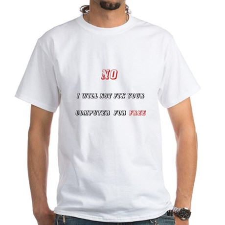 No I will Not fix your comput White T-Shirt