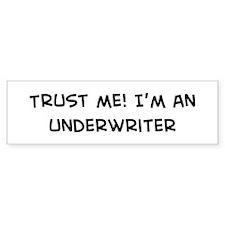 Trust Me: Underwriter Bumper Bumper Sticker