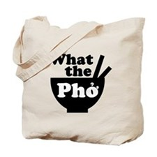 Funny What the pho Tote Bag