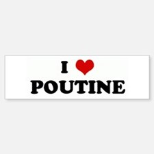 I Love POUTINE Bumper Bumper Bumper Sticker