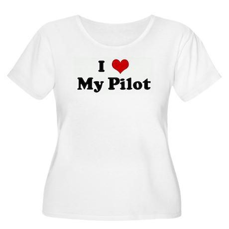 I Love My Pilot Women's Plus Size Scoop Neck T-Shi