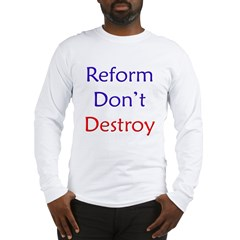 Reform don't destroy! Long Sleeve T-Shirt