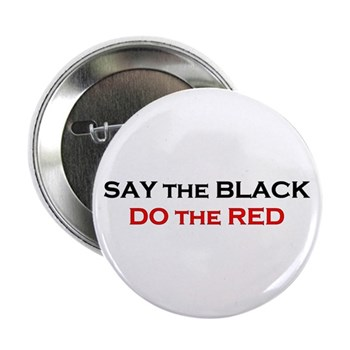 "Say the Black - Do the Red 2.25"" Button"